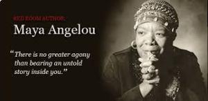 "Maya Angelou: ""No existe mayor agonía que soportar una historia no contada dentro de ti""."
